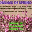 """""""Dreams of Spring"""" Closing Reception at Vertigo 232 Art Gallery this Friday May 6 -6-9pm"""